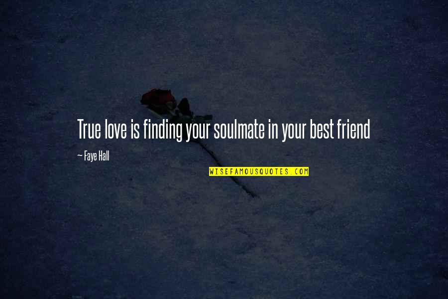 You My Soulmate Quotes By Faye Hall: True love is finding your soulmate in your