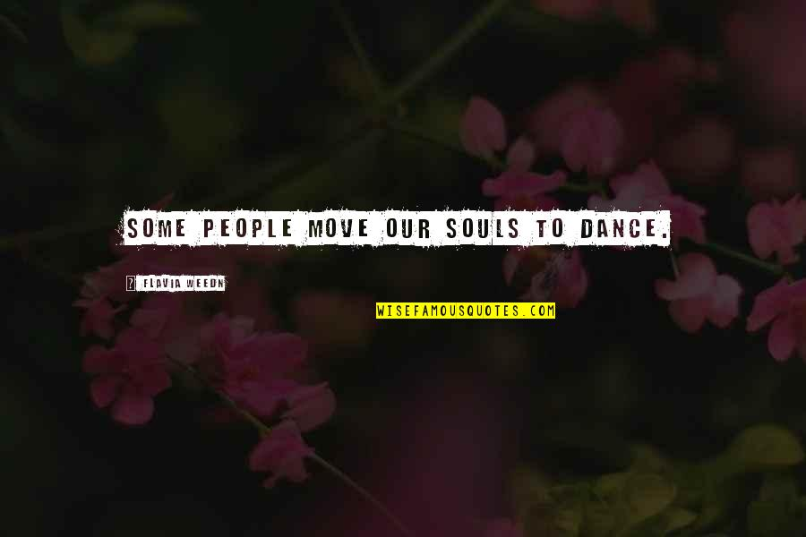 You My Soulmate Quotes By Flavia Weedn: Some people move our souls to dance.