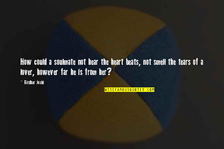 You My Soulmate Quotes By Girdhar Joshi: How could a soulmate not hear the heart