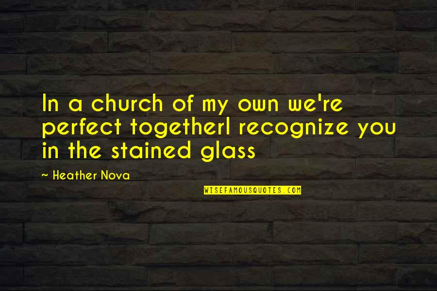 You My Soulmate Quotes By Heather Nova: In a church of my own we're perfect