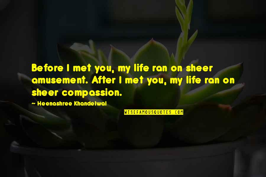 You My Soulmate Quotes By Heenashree Khandelwal: Before I met you, my life ran on