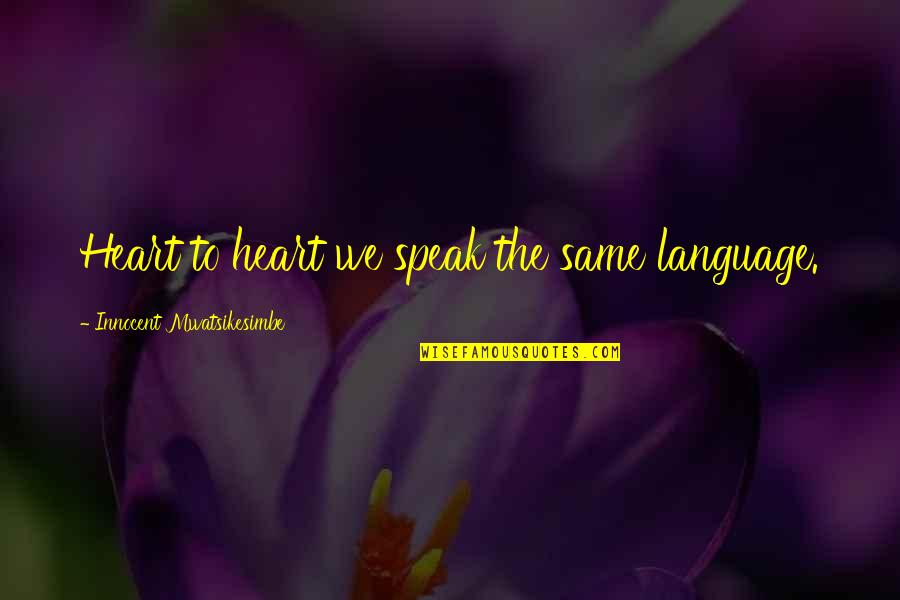 You My Soulmate Quotes By Innocent Mwatsikesimbe: Heart to heart we speak the same language.