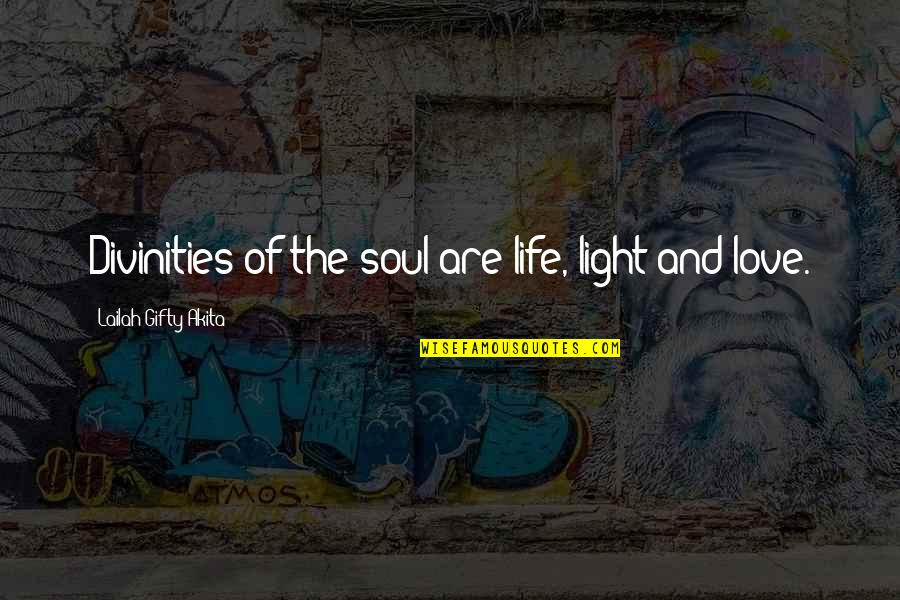 You My Soulmate Quotes By Lailah Gifty Akita: Divinities of the soul are life, light and