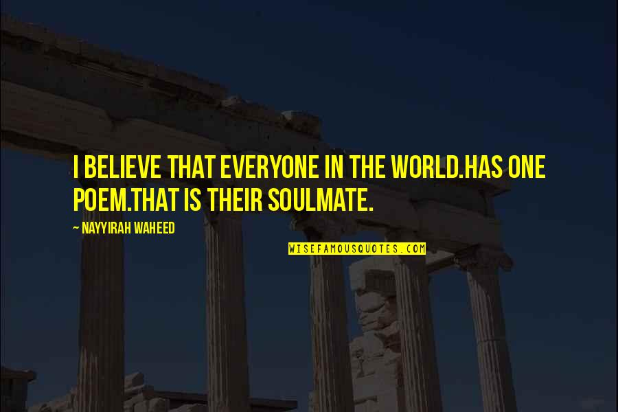 You My Soulmate Quotes By Nayyirah Waheed: I believe that everyone in the world.has one