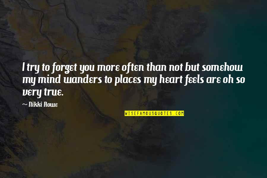 You My Soulmate Quotes By Nikki Rowe: I try to forget you more often than