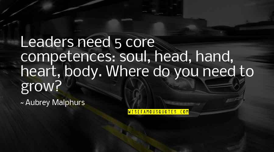 You Need To Grow Up Quotes By Aubrey Malphurs: Leaders need 5 core competences: soul, head, hand,