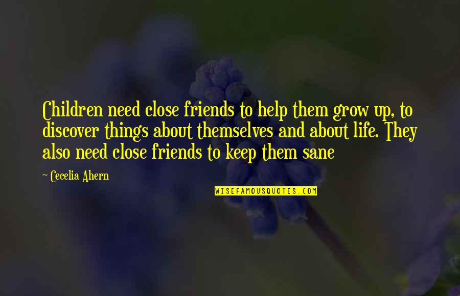 You Need To Grow Up Quotes By Cecelia Ahern: Children need close friends to help them grow