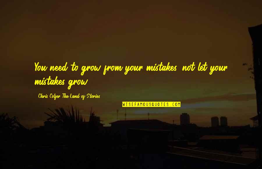 You Need To Grow Up Quotes By Chris Colfer The Land Of Stories: You need to grow from your mistakes, not