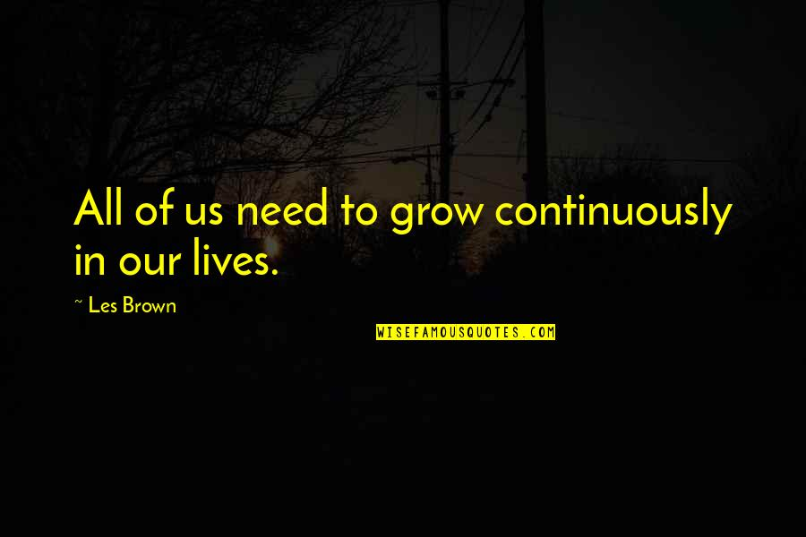 You Need To Grow Up Quotes By Les Brown: All of us need to grow continuously in