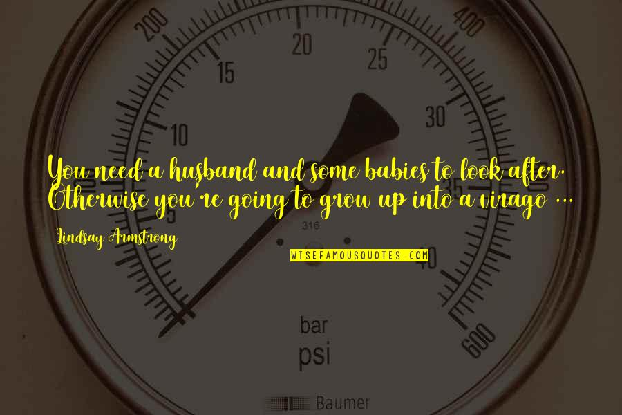 You Need To Grow Up Quotes By Lindsay Armstrong: You need a husband and some babies to