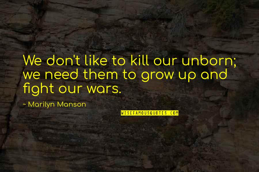 You Need To Grow Up Quotes By Marilyn Manson: We don't like to kill our unborn; we