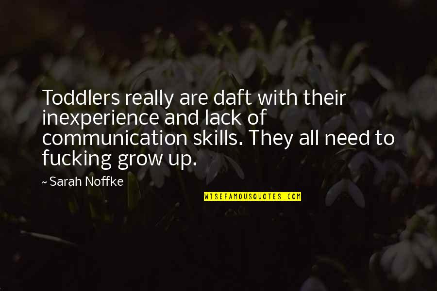 You Need To Grow Up Quotes By Sarah Noffke: Toddlers really are daft with their inexperience and