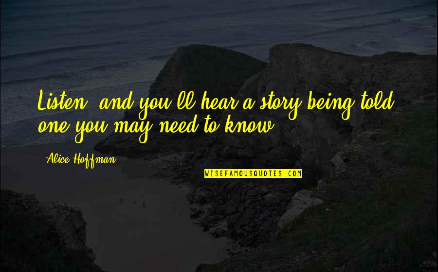 You Need To Know Quotes By Alice Hoffman: Listen, and you'll hear a story being told,