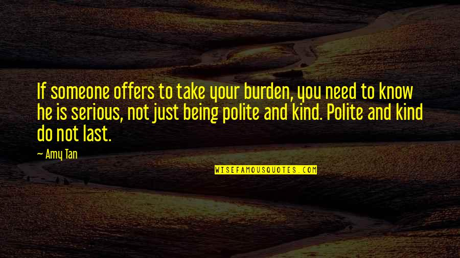 You Need To Know Quotes By Amy Tan: If someone offers to take your burden, you