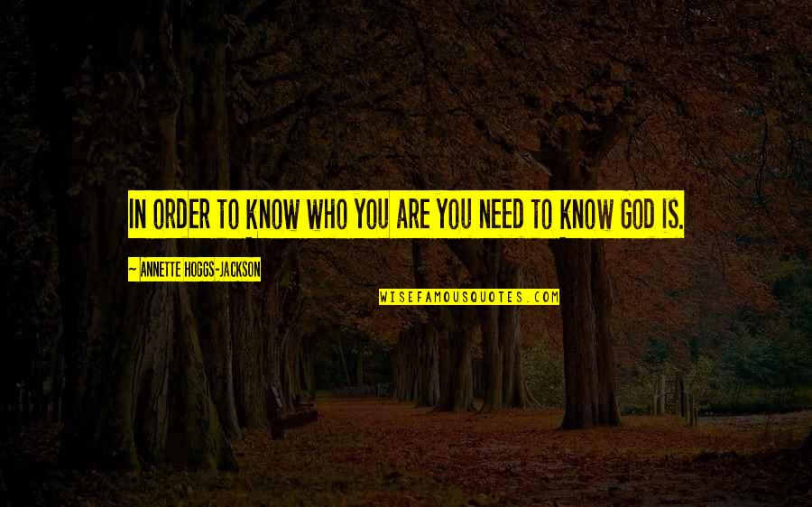 You Need To Know Quotes By Annette Hoggs-Jackson: In order to know who you are you