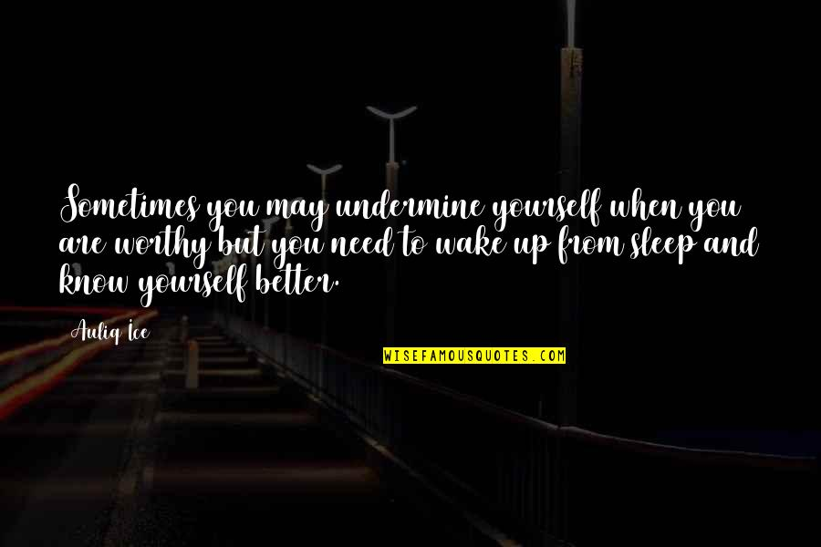 You Need To Know Quotes By Auliq Ice: Sometimes you may undermine yourself when you are