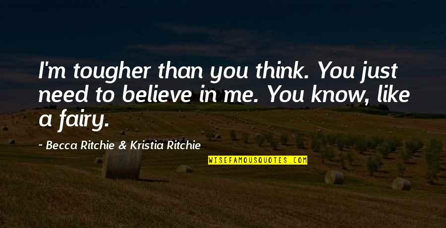 You Need To Know Quotes By Becca Ritchie & Kristia Ritchie: I'm tougher than you think. You just need