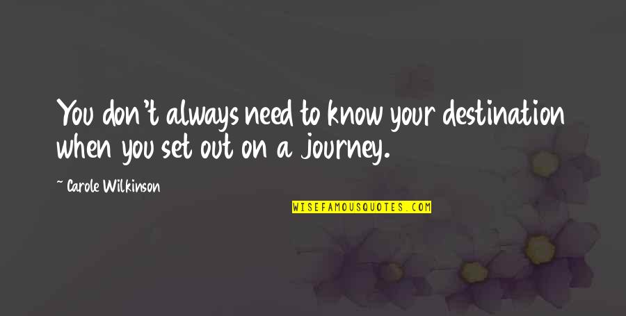 You Need To Know Quotes By Carole Wilkinson: You don't always need to know your destination