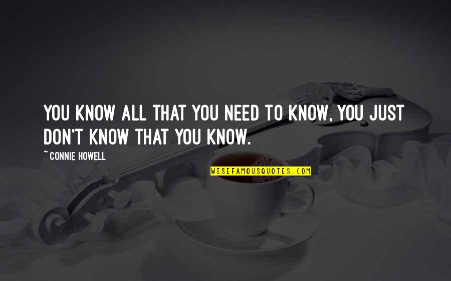 You Need To Know Quotes By Connie Howell: You know all that you need to know,