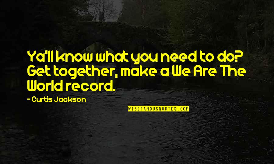 You Need To Know Quotes By Curtis Jackson: Ya'll know what you need to do? Get