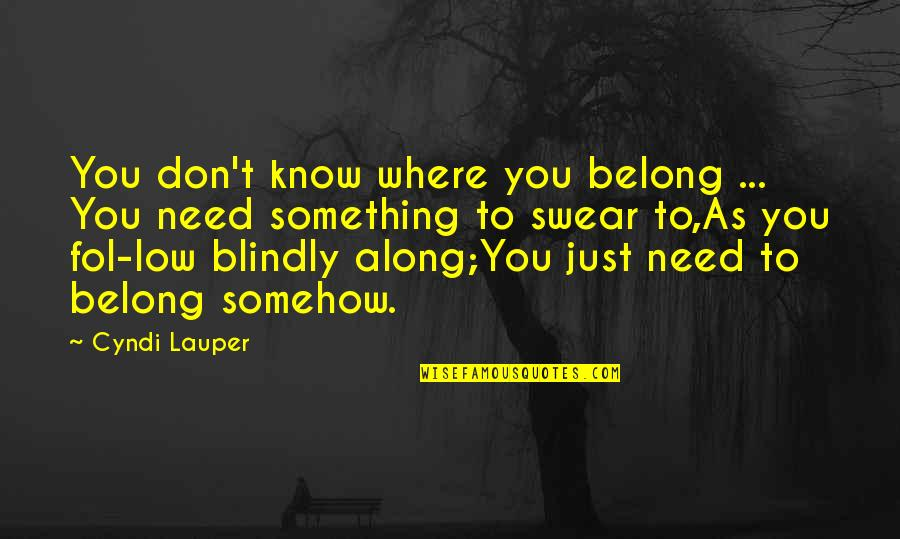 You Need To Know Quotes By Cyndi Lauper: You don't know where you belong ... You
