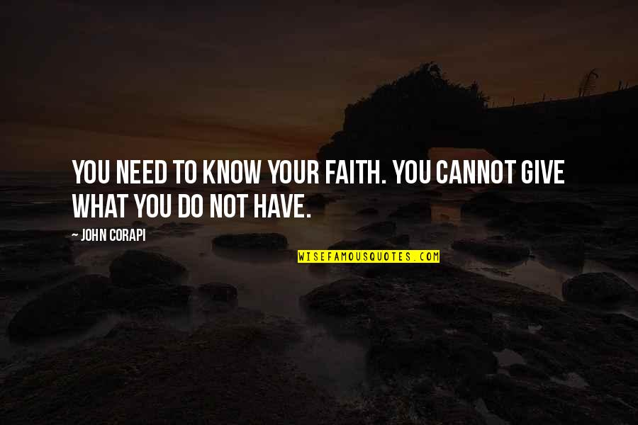 You Need To Know Quotes By John Corapi: You need to know your faith. You cannot