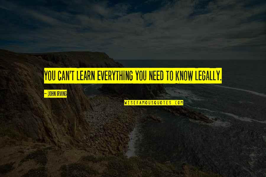 You Need To Know Quotes By John Irving: You can't learn everything you need to know