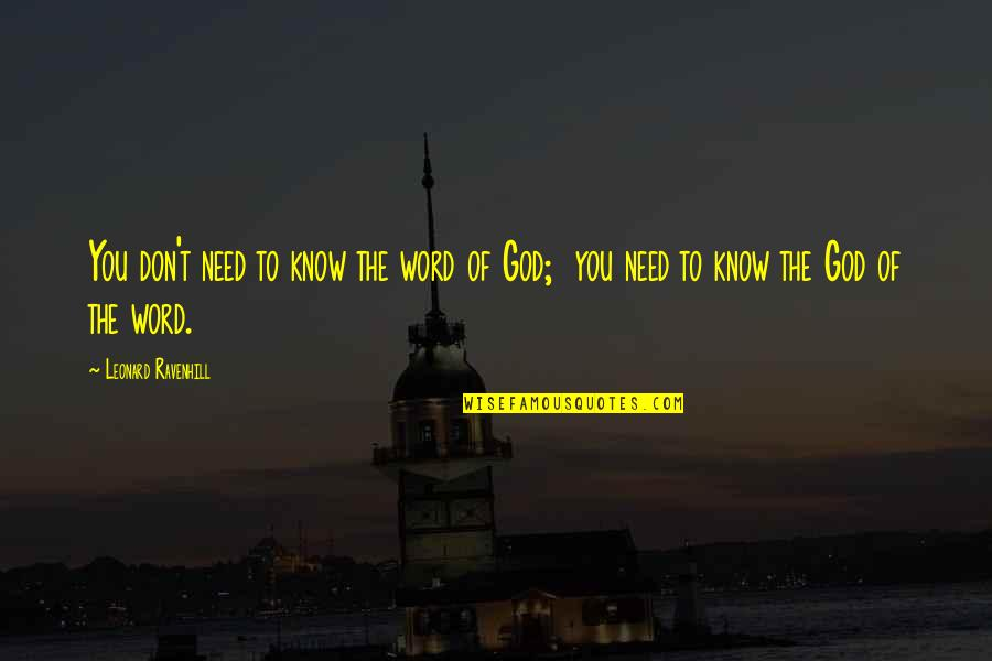 You Need To Know Quotes By Leonard Ravenhill: You don't need to know the word of