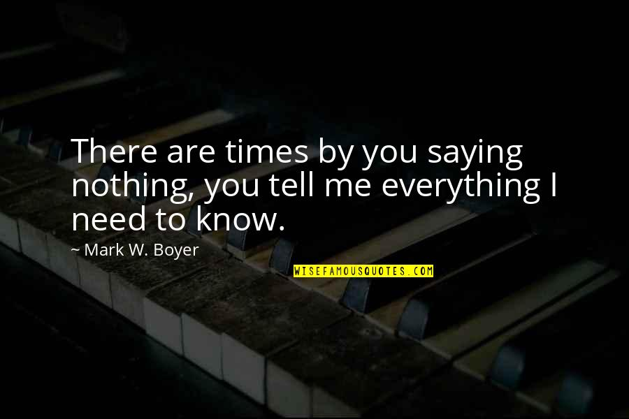 You Need To Know Quotes By Mark W. Boyer: There are times by you saying nothing, you