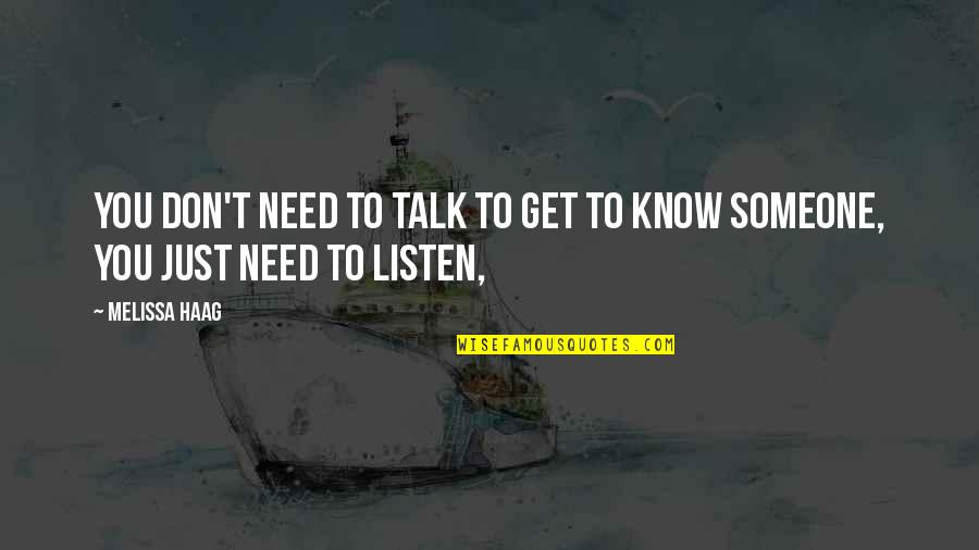 You Need To Know Quotes By Melissa Haag: You don't need to talk to get to