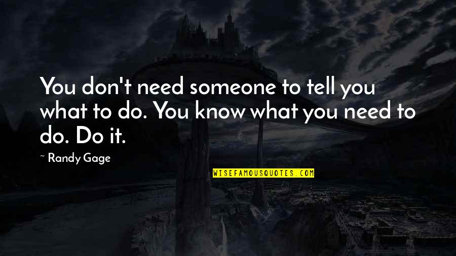 You Need To Know Quotes By Randy Gage: You don't need someone to tell you what