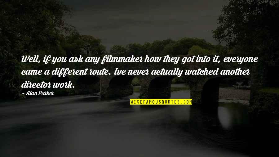 You Never Came Quotes By Alan Parker: Well, if you ask any filmmaker how they
