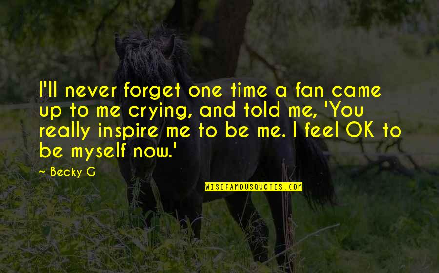 You Never Came Quotes By Becky G: I'll never forget one time a fan came
