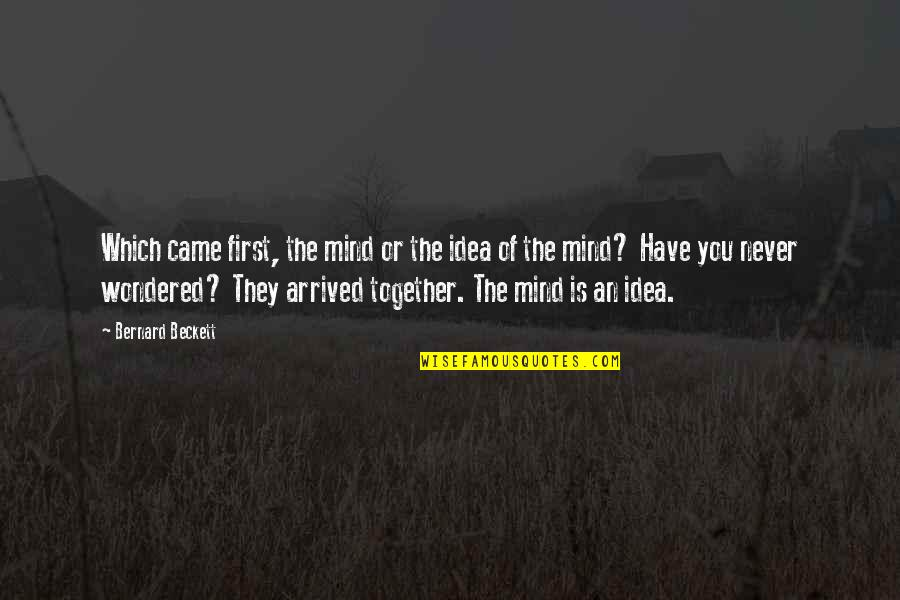 You Never Came Quotes By Bernard Beckett: Which came first, the mind or the idea