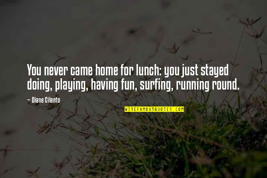 You Never Came Quotes By Diane Cilento: You never came home for lunch: you just