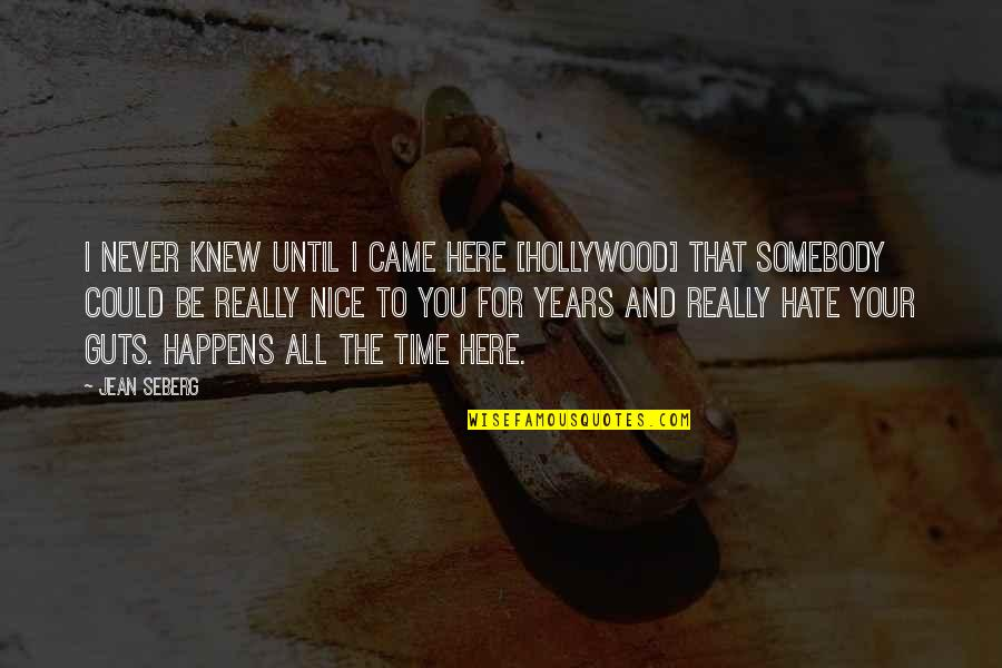 You Never Came Quotes By Jean Seberg: I never knew until I came here [Hollywood]