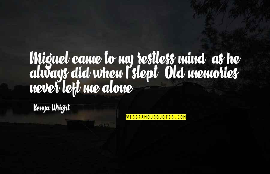 You Never Came Quotes By Kenya Wright: Miguel came to my restless mind, as he