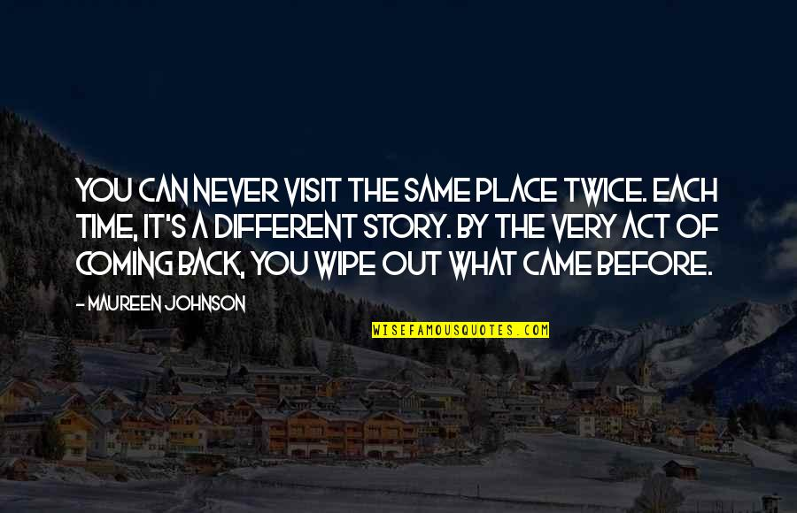 You Never Came Quotes By Maureen Johnson: You can never visit the same place twice.