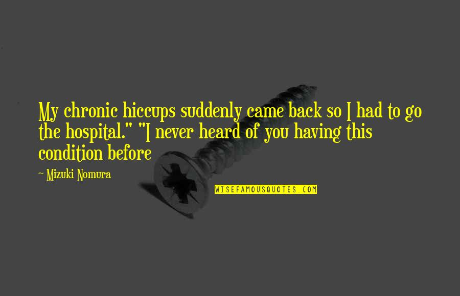 You Never Came Quotes By Mizuki Nomura: My chronic hiccups suddenly came back so I