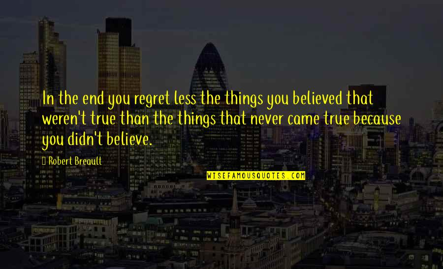 You Never Came Quotes By Robert Breault: In the end you regret less the things