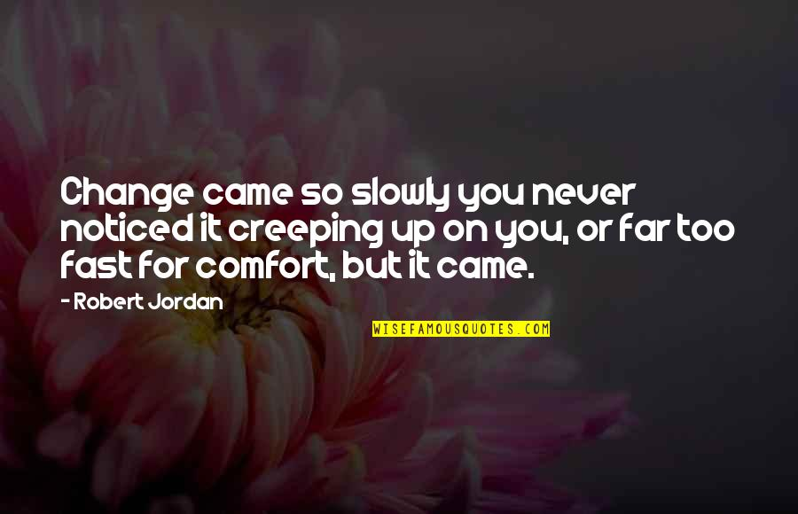You Never Came Quotes By Robert Jordan: Change came so slowly you never noticed it