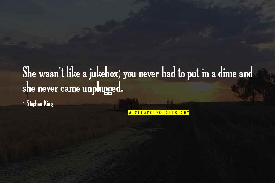You Never Came Quotes By Stephen King: She wasn't like a jukebox; you never had