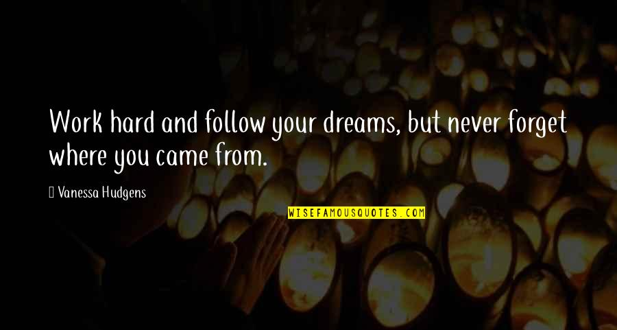 You Never Came Quotes By Vanessa Hudgens: Work hard and follow your dreams, but never