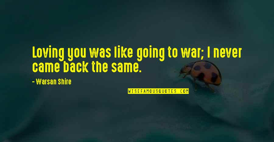You Never Came Quotes By Warsan Shire: Loving you was like going to war; I