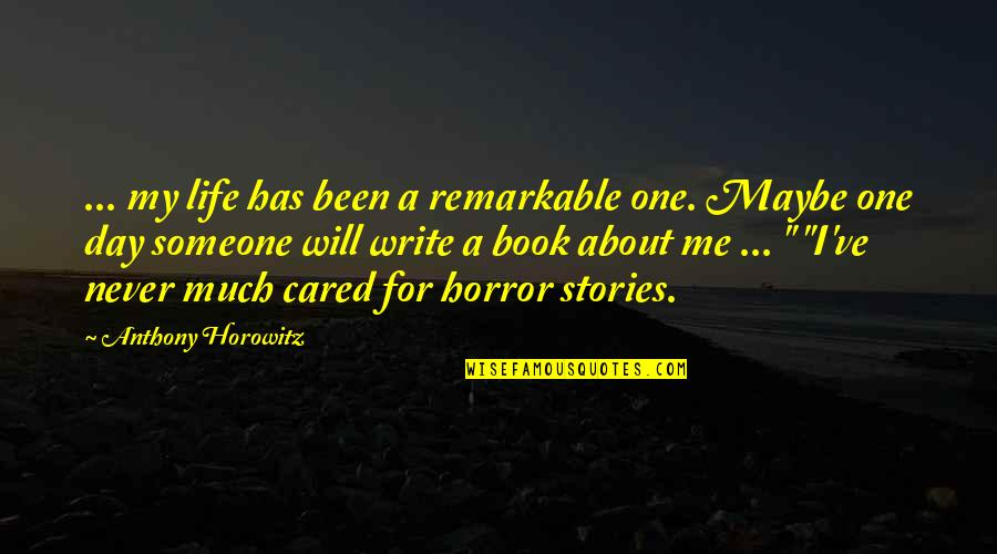 You Never Cared Quotes By Anthony Horowitz: ... my life has been a remarkable one.