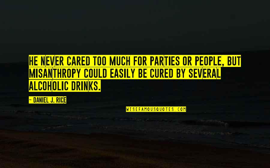 You Never Cared Quotes By Daniel J. Rice: He never cared too much for parties or