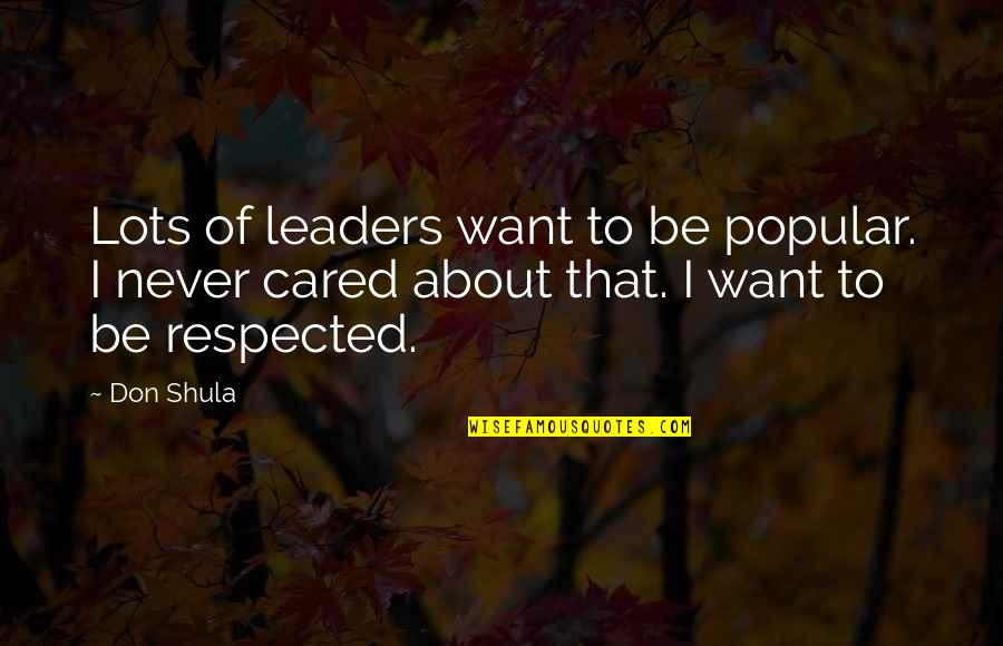 You Never Cared Quotes By Don Shula: Lots of leaders want to be popular. I