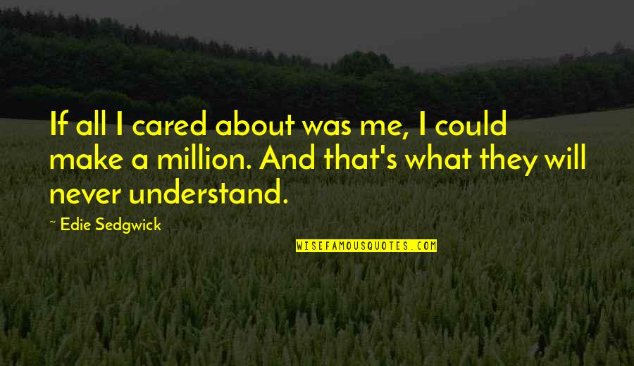 You Never Cared Quotes By Edie Sedgwick: If all I cared about was me, I