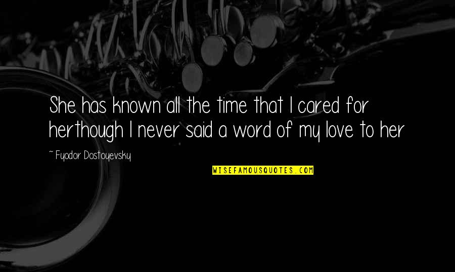 You Never Cared Quotes By Fyodor Dostoyevsky: She has known all the time that I