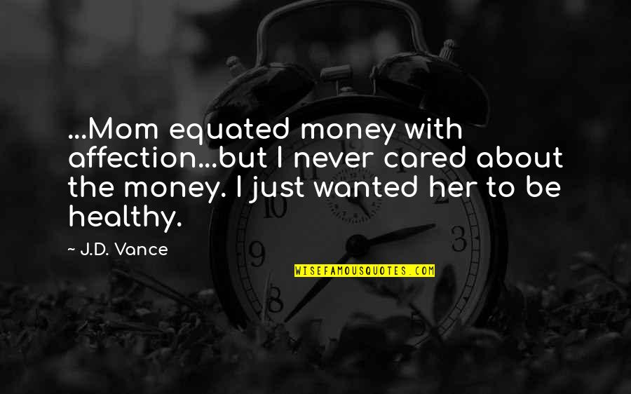 You Never Cared Quotes By J.D. Vance: ...Mom equated money with affection...but I never cared